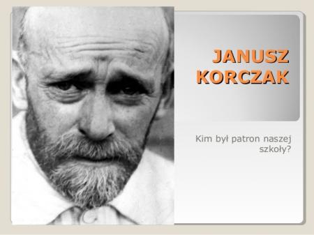 Janusz Korczak - Nasz patron